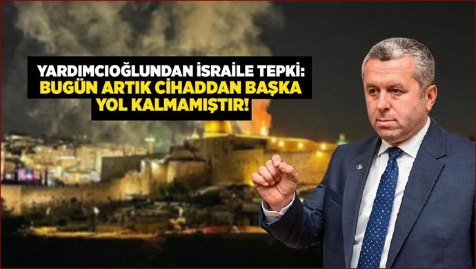 BBP'li Yardımcıoğlu'ndan İslam Âlemi'ne Cihat Çağrısı
