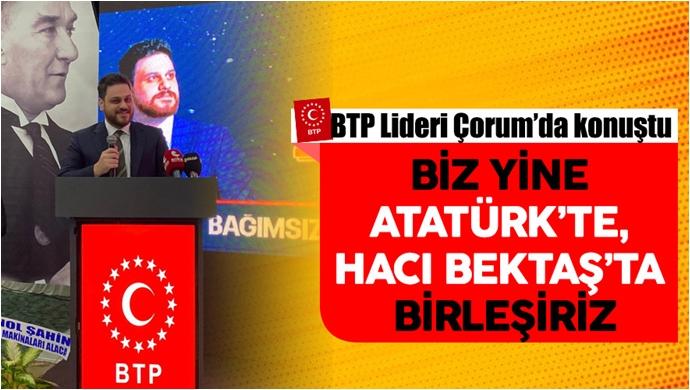 BTP Lideri Çorum'da konuştu