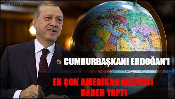 Cumhurbaşkanı Erdoğan'ı En Çok Amerikan Medyası Haber Yaptı