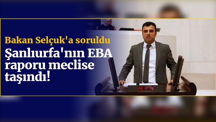 Şanlıurfa'nın EBA raporu meclise taşındı! Bakan Selçuk'a soruldu
