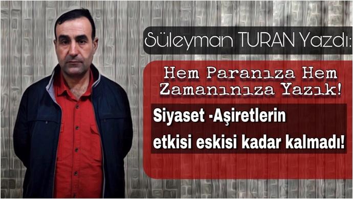 Süleyman Turan Yazdı: Hem Paranıza Hem Zamanınıza Yazık!