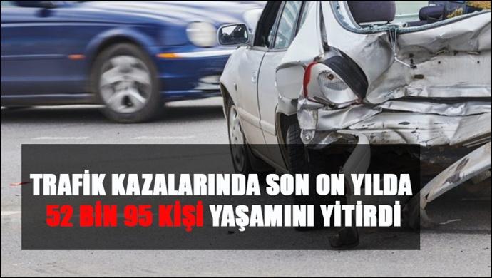 Trafik Kazalarında Son On Yılda 52 Bin 95 Kişi Yaşamını Yitirdi