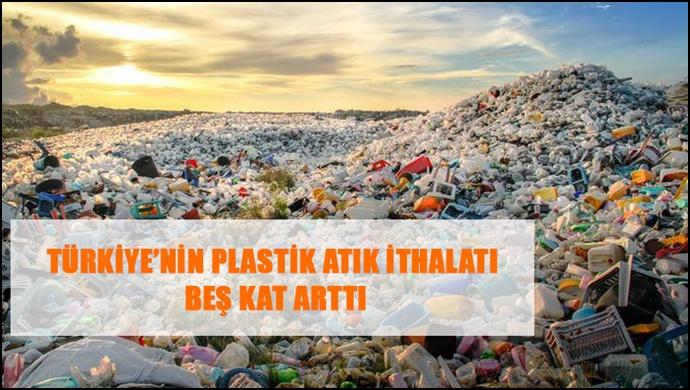 Türkiye'nin Plastik Atık İthalatı Beş Kat Arttı