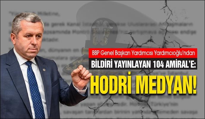 Yardımcıoğlu'ndan Bildiri Yayınlayan 104 Amiral'e: Hodri Medyan!